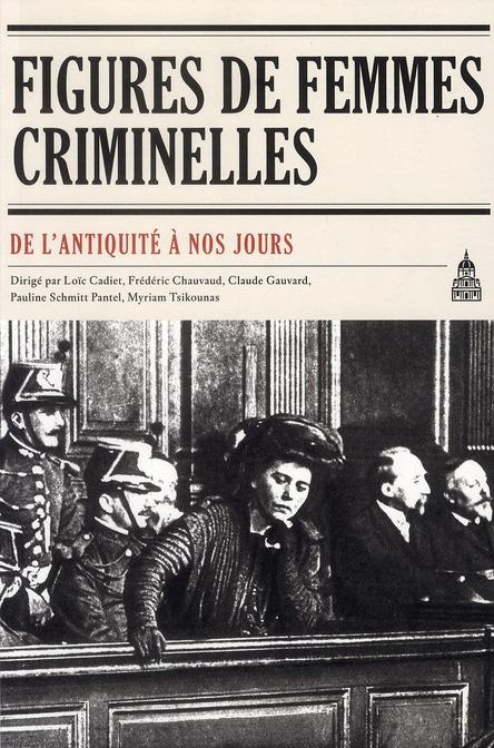 FIGURES DE FEMMES CRIMINELLES DE L'ANTIQUITE A NOS JOURS [ACTES DU COLLOQUE, 7 ET 8 MARS 2008%