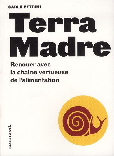 TERRA MADRE - RENOUER AVEC LA CHAINE VERTUEUSE DE L'ALIMENTATION