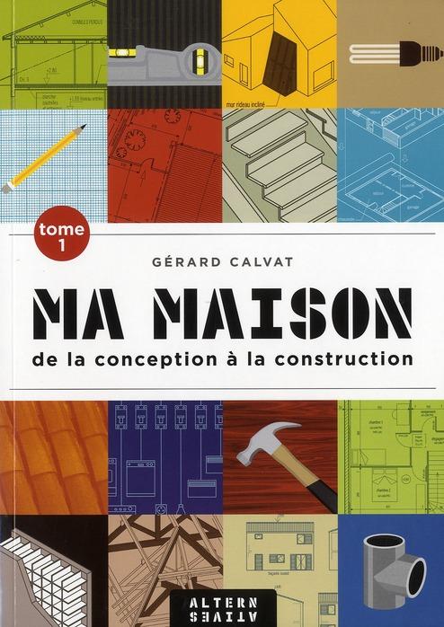 MA MAISON (TOME 1-DE LA CONCEPTION A LA CONSTRUCTION)