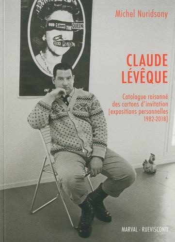 CLAUDE LEVEQUE - CATALOGUE RAISONNE DES CARTONS D'INVITATION - EXPOSITIONS PERSONNELLES 1982-2018