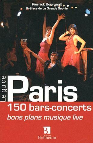 **PARIS 150 BARS-CONCERTS BONS PLANS MUSIQUE LIVE* PREFACE DE LA GRANDE SOPHIE