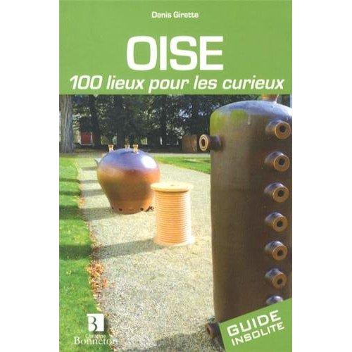 OISE 100 LIEUX POUR LES CURIEUX