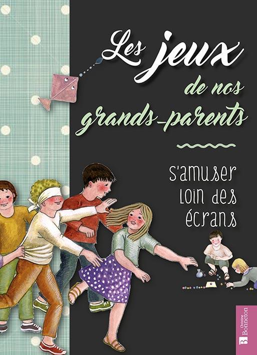 JEUX DE NOS GRANDS-PARENTS. S'AMUSER LOIN DES ECRANS (LES)