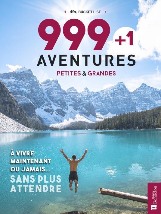 999 + 1 AVENTURES PETITES & GRANDES A VIVRE MAINTENANT OU JAMAIS... SANS PLUS ATTENDRE - MA BUCKET L