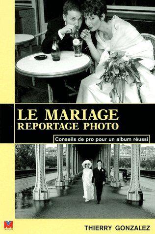 LE MARIAGE, REPORTAGE PHOTO CONSEILS DE PRO POUR UN ALBUM REUSSI