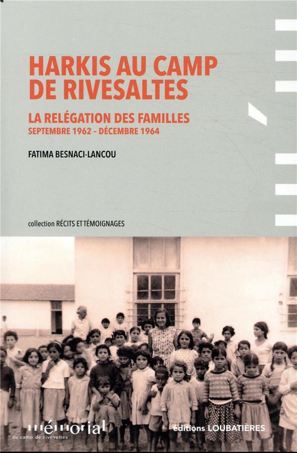 HARKIS AU CAMP DE RIVESALTES - LA RELEGATION DES FAMILLES (SEPTEMBRE 1962-DECEMBRE 1964)