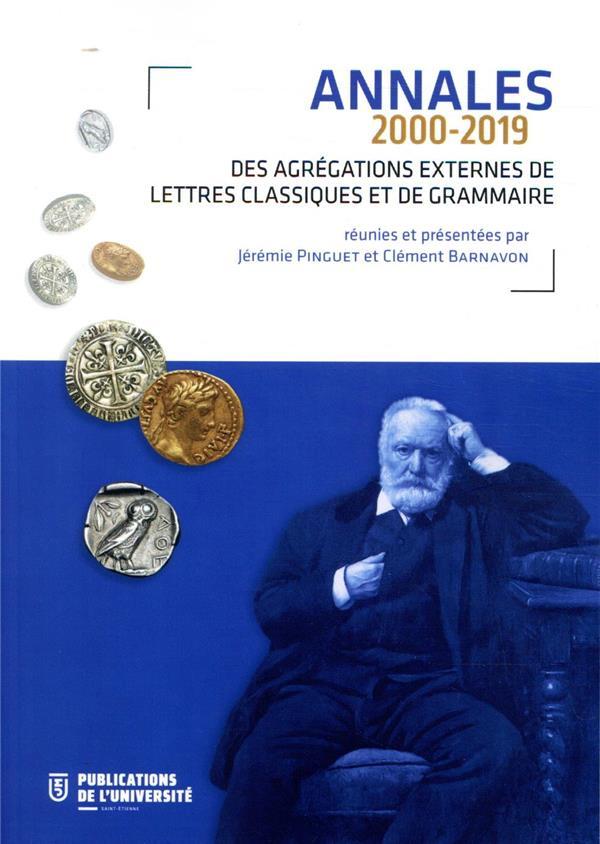 ANNALES DES AGREGATIONS EXTERNES DE LETTRES CLASSIQUES ET DE GRAMMAIRE (2000-2019)