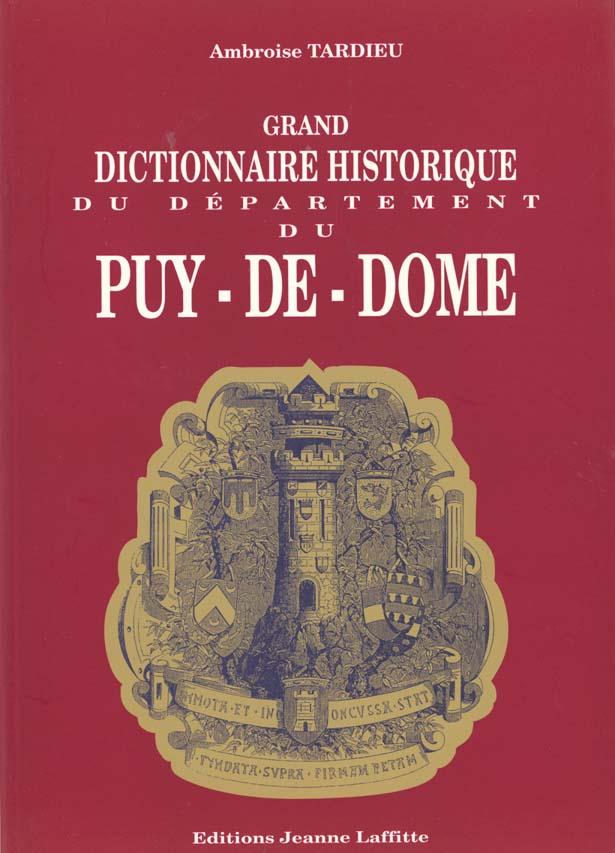 GRAND DICTIONNAIRE HISTORIQUE DU DEPARTEMENT DU PUY-DE-DOME