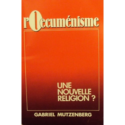 L'OECUMENISME. UNE NOUVELLE RELIGION ?