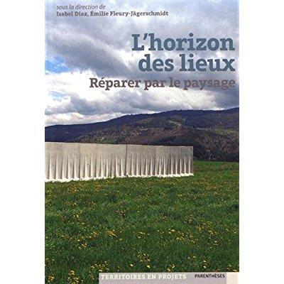 L'HORIZON DES LIEUX  - REPARER PAR LE PAYSAGE