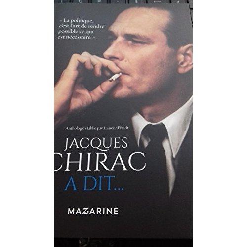 JACQUES CHIRAC A DIT... - BONS MOTS, PETITES PHRASES, TRAITS D'ESPRIT, PIQUES, SENTENCES, PROPHETIES