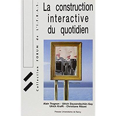 LA CONSTRUCTION INTERACTIVE DU QUOTIDIEN. [COLLOQUE, 1992, NANCY]