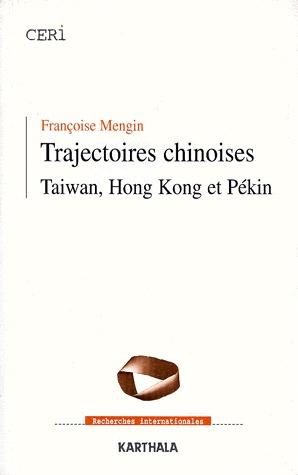 TRAJECTOIRES CHINOISES. TAIWAN, HONG KONG ET PEKIN