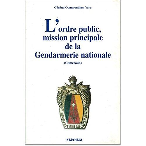 ORDRE PUBLIC, MISSION PRINCIPALE DE LA GENDARMERIE NATIONALE (CAMEROUN)