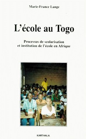 ECOLE AU TOGO. PROCESSUS DE SCOLARISATION ET INSTITUTION DE L'ECOLE EN AFRIQUE