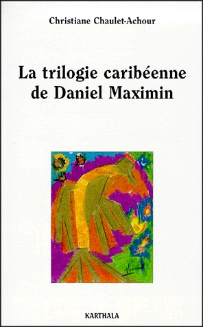 TRILOGIE CARIBEENNE DE DANIEL MAXIMIN. ANALYSE ET CONTREPOINT