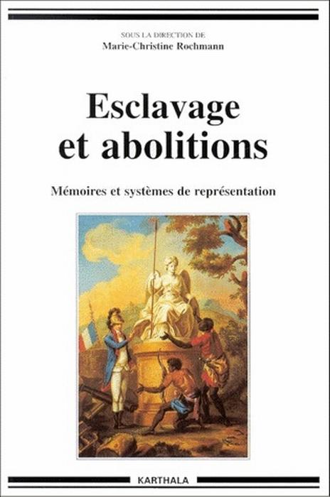 ESCLAVAGE ET ABOLITIONS. MEMOIRES ET SYSTEMES DE REPRESENTATION