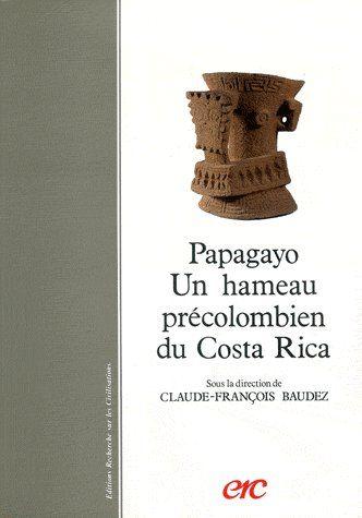 PAPAGAYO - UN HAMEAU PRECOLOMBIEN DU COSTA RICA