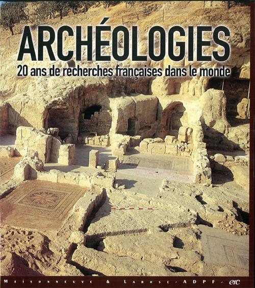 ARCHEOLOGIES 20 ANS DE RECHERCHES FRANCAISE DANS LE MONDE