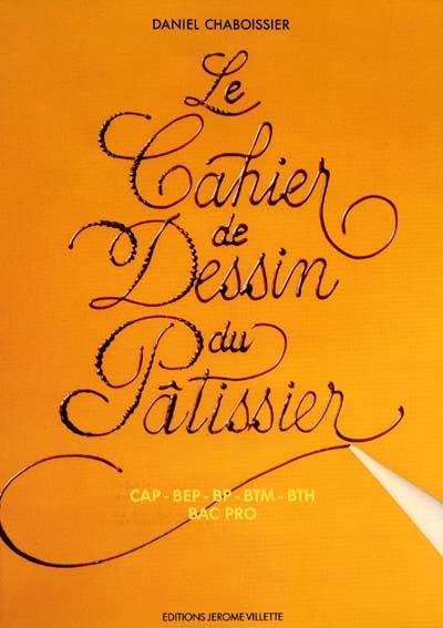 CAHIER DE DESSIN DU PATISSIER (LE)