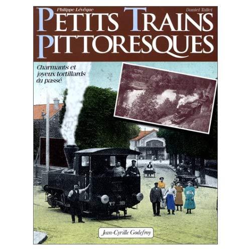 PETITS TRAINS PITTORESQUES CHARMANTS ET JOYEUX TORTILLARDS DU PASSE