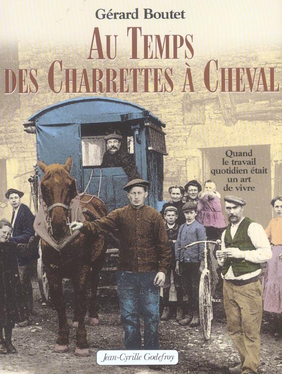 AU TEMPS DES CHARRETTES A CHEVAL QUAND LE TRAVAIL QUOTIDIEN ETAIT UN ART DE VIVRE