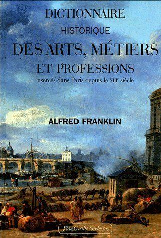 DICTIONNAIRE HISTOIRE ARTS METIERS ET PROFESSIONS