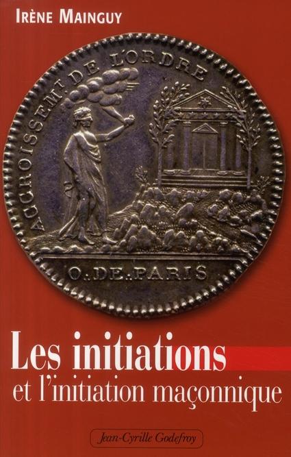 LES INITIATIONS ET L'INITIATION MACONNIQUE ORNE DE 66 ILLUSTRATIONS