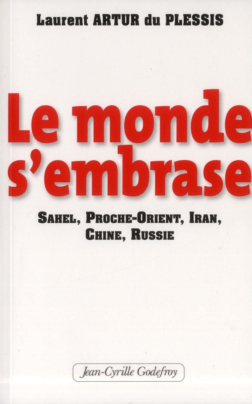 LE MONDE S'EMBRASE SAHEL, PROCHE-ORIENT, IRAN, CHINE, RUSSIE