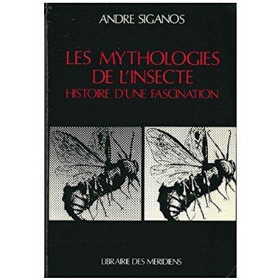 LES MYTHOLOGIES DE L'INSECTE - HISTOIRE D'UNE FASCINATION