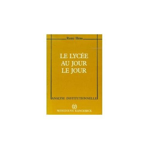 LE LYCEE AU JOUR LE JOUR - ETHNOGRAPHIE D'UN ETABLISSEMENT D'EDUCATION
