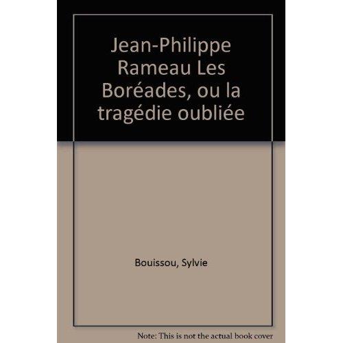 """JEAN-PHILIPPE RAMEAU, """"LES BOREADES"""" OU LA TRAGEDIE OUBLIEE"""