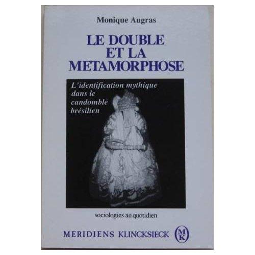 LE DOUBLE ET LA METAMORPHOSE - L'IDENTIFICATION MYTHIQUE DANS LE CANDOMBLE BRESILIEN