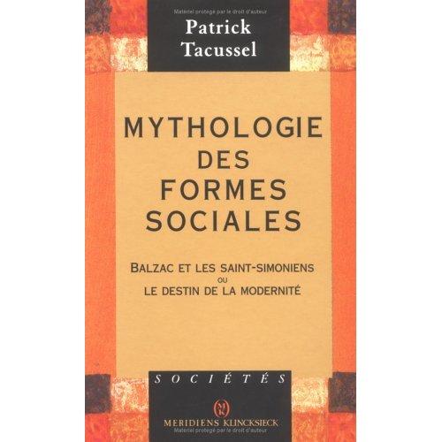 MYTHOLOGIE DES FORMES SOCIALES - BALZAC ET LES SAINT-SIMONIENS OU LE DESTIN DE LA MODERNITE