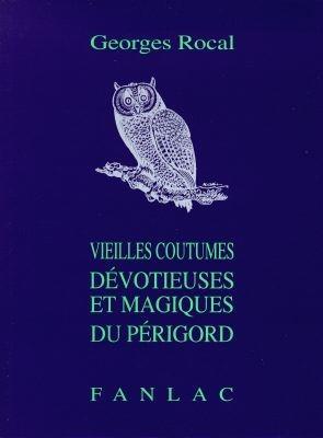 VIEILLES COUTUMES DEVOTIEUSES ET MAGIQUES DU PERIGORD