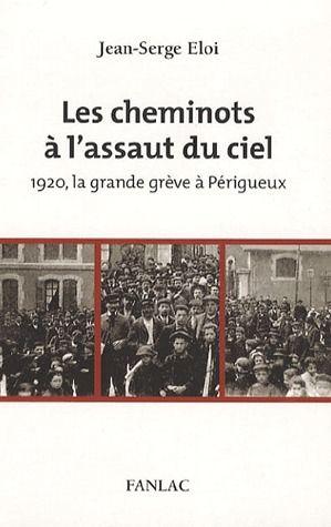 LES CHEMINOTS A L'ASSAUT DU CIEL, 1920 LA GRANDE GREVE A PERIGUEUX