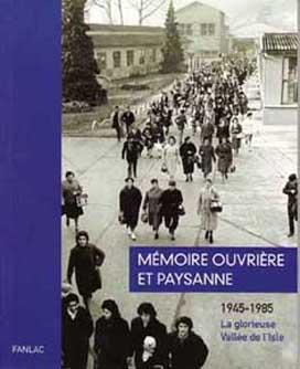 MEMOIRE OUVRIERE ET PAYSANNE LA GLORIEUSE VALLEE DE L'ISLE 1945-1985