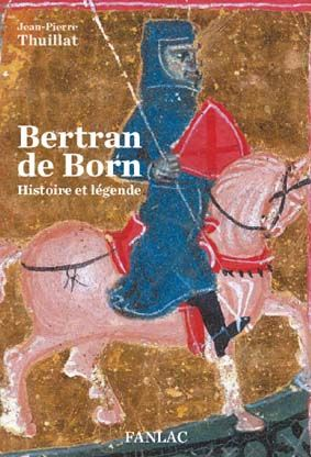 BERTRAN DE BORN HISTOIRE ET LEGENDE