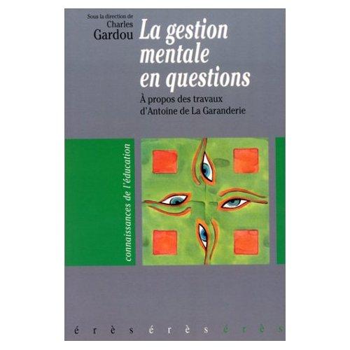 LA GESTION MENTALE EN QUESTIONS - A PROPOS DES TRAVAUX D'ANTOINE DE LA GARANDERIE