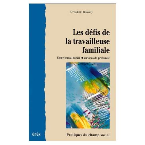 LES DEFIS DE LA TRAVAILLEUSE FAMILIALE ENTRE TRAVAIL SOCIAL ET SERVICES DE PROXIMITE