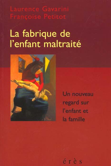 FABRIQUE DE L'ENFANT MALTRAITE (LA)