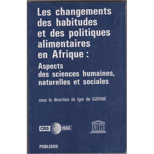 LES CHANGEMENTS DES HABITUDES ET DES POLITIQUES ALIMENTAIRES EN AFRIQUE: ASPECTS DES SCIENCES HUMAIN