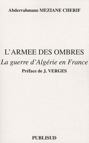 L'ARMEE DES OMBRES. LA GUERRE D'ALGERIE EN FRANCE