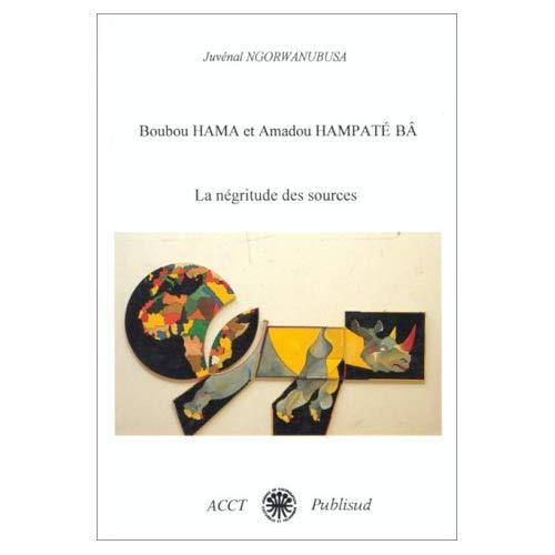 BOUBOU HAMA ET AMADOU HAMPATE BA : LA NEGRITUDE DES SOURCES