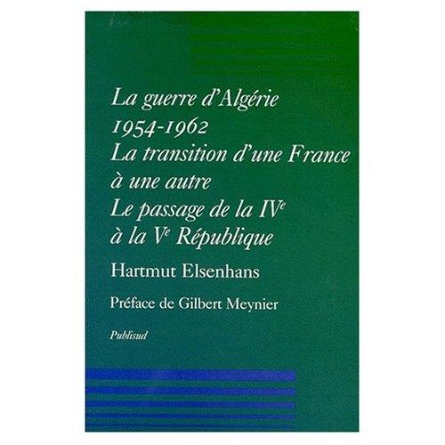 LA GUERRE D'ALGERIE 1954-1962. LA TRANSITION D'UNE FRANCE A UNE AUTRE