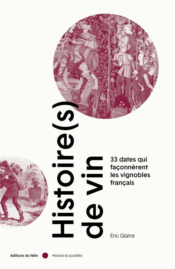 HISTOIRE(S) DE VIN - 33 DATES QUI FACONNERENT LES VIGNOBLES