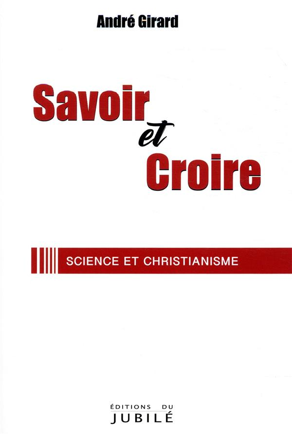 SAVOIR ET CROIRE - SCIENCE ET CHRISTIANISME