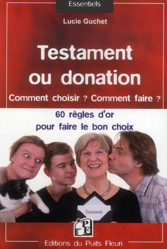TESTAMENT OU DONATION : COMMENT CHOISIR ? COMMENT FAIRE ? 60REGLES D'OR POUR FAI
