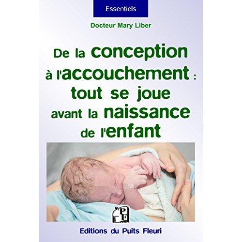 DE LA CONCEPTION A L ACCOUCHEMENT TOUT SE JOUE AVANT LA NAISSANCE DE L ENFANT