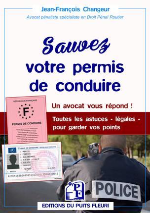 SAUVEZ VOTRE PERMIS DE CONDUIRE - UN AVOCAT VOUS REPOND - TOUTES LES ASTUCES - LEGALES - POUR GARDER